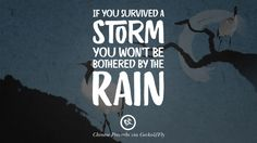 If you survived a storm, you won't be bothered by the rain.