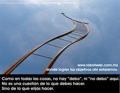 Debes actuar a tu misión de vida: www.robotweb.com.mx, formando caminos financieros.