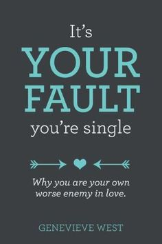 It's+Your+Fault+You're+Single:+Why+You+Are+Your+Own+Worst+Enemy+in+Love