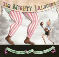 The Mighty Lalouche by Matthew Olshan, illustrated by Sophie Blackall. The Horn Book weighs in.