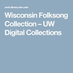 Wisconsin Folksong Collection – UW Digital Collections