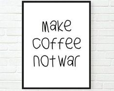 Typographic Print Quote art print wall decor make coffee not war decor poster saying funny quote tumblr room decor framed quotes