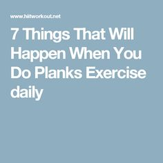 7 Things That Will Happen When You Do Planks Exercise daily