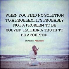 When you find no solution to a problem, it's probably not a problem to be solved - Problem Quote #problem #quotes