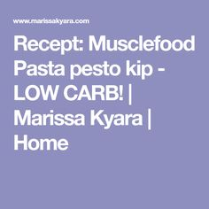 Recept: Musclefood Pasta pesto kip - LOW CARB! | Marissa Kyara | Home