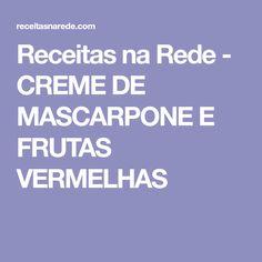Receitas na Rede - CREME DE MASCARPONE E FRUTAS VERMELHAS