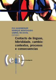 Contacto de línguas, hibrididade, cambio : contextos, procesos e consecuencias. Consello da Cultura Galega, 2013
