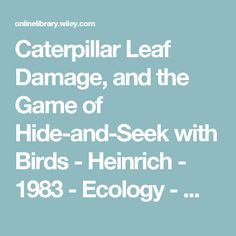Caterpillar Leaf Damage, and the Game of Hide-and-Seek with Birds - Heinrich - 1983 - Ecology - Wiley Online Library