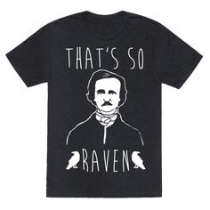 """That's So Raven Parody White Print - Quote the raven, """"That's so Raven""""! Don't just have a vision, read some gothic literature and poetry by homeboy Edgar Allan Poe in this funny and nerdy, Edgar Allan Poe, That's So Raven parody shirt!"""