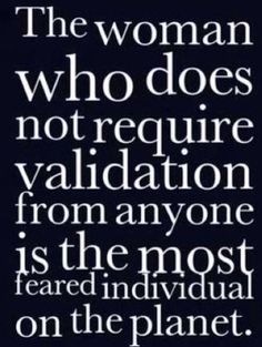 Validation is for the Self-Doubting! You don't need it!