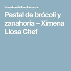 Pastel de brócoli y zanahoria – Ximena Llosa Chef