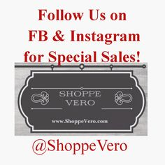 Follow us on FB & IG for Special Sales!  Check us out on Pinterest and Twitter also!  @ShoppeVero