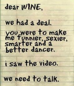 Dear Wine....we need to talk. LOL