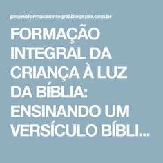FORMAÇÃO INTEGRAL DA CRIANÇA À LUZ DA BÍBLIA: ENSINANDO UM VERSÍCULO BÍBLICO ÀS CRIANÇAS