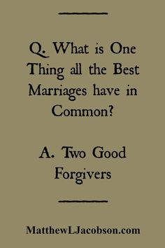 To have a great marriage, you are required to learn something . . . how to become a good forgiver. It's possible! MatthewLJacobson.com