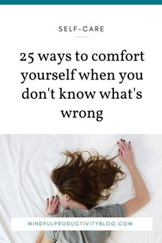 25 ways to comfort yourself when you don't know what's wrong It's one of those days. There were good plans, happy ideas, schedules aligned, preparations made. But for whatever reason, you just don't feel good. Self Compassion, Whats Wrong, Coping Skills, Mindful Living, Mental Health Awareness, Healthy Mind, Self Development, Personal Development, Better Life