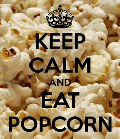 keep calm and eat popcorn - Google Search