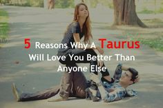 5 Reasons Why A Taurus Will Love You Better Than Anyone Else – Zodiac True