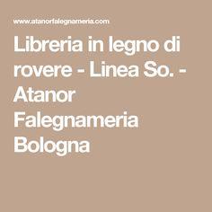 Libreria in legno di rovere - Linea So. - Atanor Falegnameria Bologna