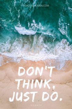 Don't think, just do. - Horace #justdo #quotes #englishquotes #motivation #shortquotes #zitate #positivdenken #lebensweisheiten #sprüche #quotesforlife #inspiririendezitate Mental Training, Think, Waves, Beach, Quotes, Outdoor, Inspiration, Growth Quotes, Inspirational Thoughts