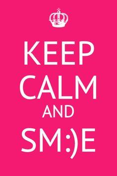 Keep calm and sm:)e....
