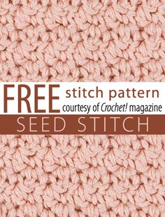 Free Seed Stitch Stitch Pattern from Crochet! magazine. Download here: http://www.crochetmagazine.com/stitch_patterns.php?pattern_id=69