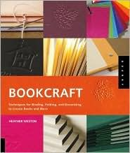 Bookcraft: Techniques for Binding, Folding, and Decorating to Create Books and More, (1592534554), Heather Weston, Textbooks - Barnes & Noble