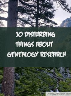 10 Disturbing Things You'll Find in Researching Your Family's #Genealogy - LivingWithBeth -
