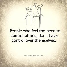 No kidding. No more controlling people, please. Lessons Learned In Life, Life Lessons, Control Freak Quotes, Control Freaks, Control Issues, Mantra, Quotes To Live By, Me Quotes, Qoutes