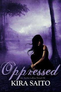 Oppressed (Arelia LaRue #4) by  Kira Saito