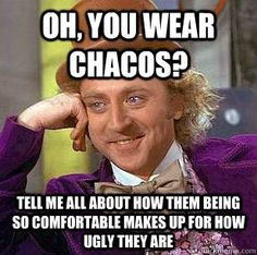 hahaha. I used to think this...Then I bought a pair and I now understand that the comfort really does make up for the ugliness. Lol!