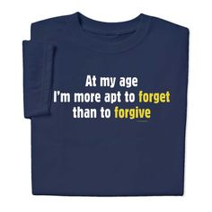 At My Age T-shirt. When going into retirement, or even if you're retired, this tshirt is a great gift for yourself, or any elderly person on your list. Find more retiring gifts at ComputerGear.com