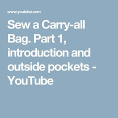 Sew a Carry-all Bag.  Part 1, introduction and outside pockets - YouTube
