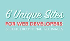 Any well-seasoned web developer knows that incredible images make a website all that it can be. In order to find said images, there are certain websites which offer exceptional photos, completely free of charge. Here are 6 of the best of them.