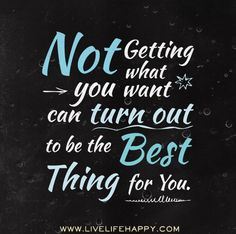 Not getting what you want can turn out to be the best thing for you. by deeplifequotes, via Flickr