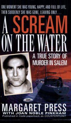 A Scream on the Water: A True Story of Murder in Salem - Margaret Press, Joan Noble Pinkham - Google Books