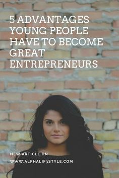 5 Advantages Young People Have To Become Great Entrepreneurs - Alpha Lifestyle Great Entrepreneurs, Who Runs The World, News Articles, Young People, Helping Others, Business Women, Nashville, Lifestyle Blog, Things That Bounce