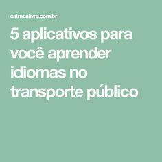 5 aplicativos para você aprender idiomas no transporte público