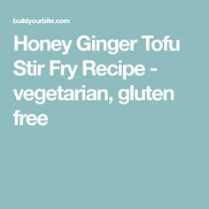 Honey Ginger Tofu Stir Fry Recipe - vegetarian, gluten free