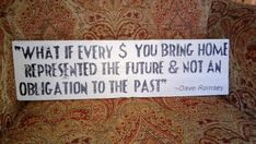 What if every dollar you bring home represented the future and not an obligation to the past - Dave Ramsey