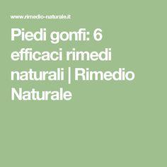 Piedi gonfi: 6 efficaci rimedi naturali | Rimedio Naturale Relax, Health, Fitness, Nature, Scrub, Hobby, Sheep, Anna, Diets