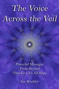 "Sue Scudder, author of /speakingwiththespirits.com"">The Voice Across The Veil, Powerful Messages from Beyond That Give Us all Hope, wrote this..."