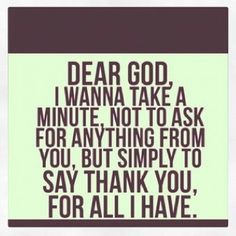Thank you God for blessing me with such a beautiful life. I have so much to be thankful for...and I do not take any of it for granted....not one single bit.  Thank you dear Lord.