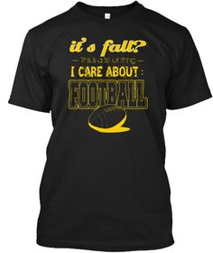 It's Fall? This Is A 1st Of Thing I Care About  Football Black T-Shirt Front