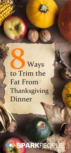 8 Ways to Trim the Fat (and Extra Calories) from Thanksgiving Dinner. You can have your turkey (and sides!) and eat them too! | via @SparkPeople