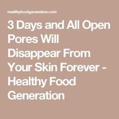 3 Days and All Open Pores Will Disappear From Your Skin Forever - Healthy Food Generation