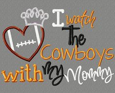 I watch Cowboys with my Mommy 5X7 Embroidery design, cowboy football