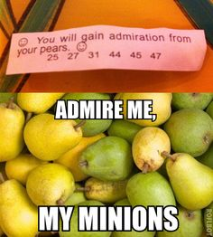 You will gain admiration from your pears.