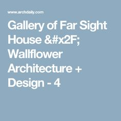 Gallery of Far Sight House / Wallflower Architecture + Design - 4