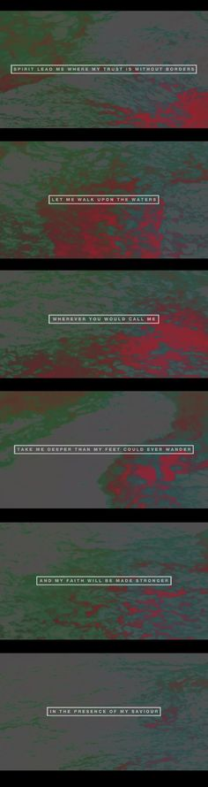Oceans (Where Feet May Fail) lyrics by Hillsong UNITED <3  (I do not own these images, simply still framed and made a collage of them)